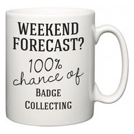 Weekend Forecast?  100% Chance of Badge Collecting  Mug