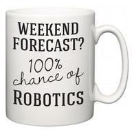 Weekend Forecast?  100% Chance of Robotics  Mug