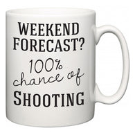 Weekend Forecast?  100% Chance of Shooting  Mug