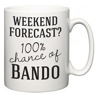 Weekend Forecast?  100% Chance of Bando  Mug