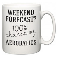 Weekend Forecast?  100% Chance of Aerobatics  Mug