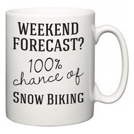 Weekend Forecast?  100% Chance of Snow Biking  Mug