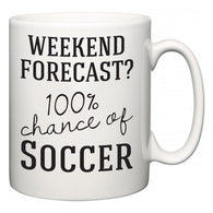 Weekend Forecast?  100% Chance of Soccer  Mug