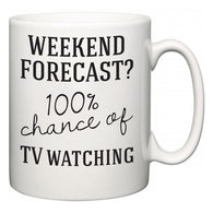 Weekend Forecast?  100% Chance of TV watching  Mug