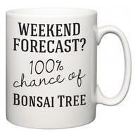 Weekend Forecast?  100% Chance of Bonsai Tree  Mug