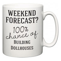 Weekend Forecast?  100% Chance of Building Dollhouses  Mug