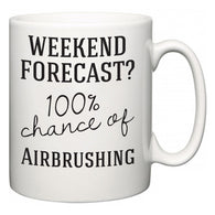 Weekend Forecast?  100% Chance of Airbrushing  Mug