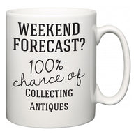 Weekend Forecast?  100% Chance of Collecting Antiques  Mug