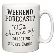 Weekend Forecast?  100% Chance of Collecting Sports Cards   Mug