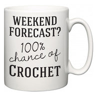 Weekend Forecast?  100% Chance of Crochet  Mug