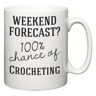 Weekend Forecast?  100% Chance of Crocheting  Mug