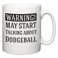 Warning!  May Start Talking About Dodgeball  Mug