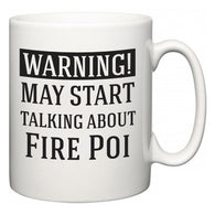 Warning!  May Start Talking About Fire Poi  Mug