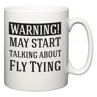 Warning!  May Start Talking About Fly Tying  Mug