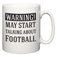 Warning!  May Start Talking About Football  Mug