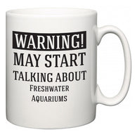 Warning!  May Start Talking About Freshwater Aquariums  Mug