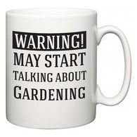 Warning!  May Start Talking About Gardening  Mug