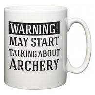 Warning!  May Start Talking About Archery  Mug