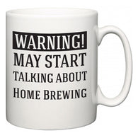Warning!  May Start Talking About Home Brewing  Mug