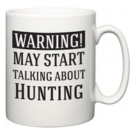 Warning!  May Start Talking About Hunting  Mug