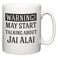 Warning!  May Start Talking About Jai Alai  Mug
