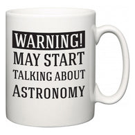 Warning!  May Start Talking About Astronomy  Mug