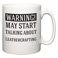Warning!  May Start Talking About Leathercrafting  Mug