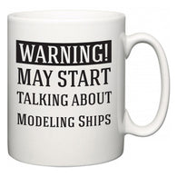 Warning!  May Start Talking About Modeling Ships  Mug
