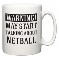 Warning!  May Start Talking About Netball  Mug