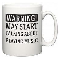 Warning!  May Start Talking About Playing music  Mug