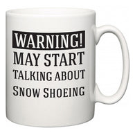 Warning!  May Start Talking About Snow Shoeing  Mug