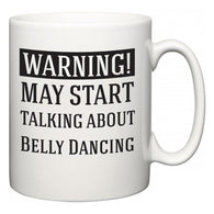 Warning!  May Start Talking About Belly Dancing  Mug