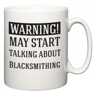 Warning!  May Start Talking About Blacksmithing  Mug