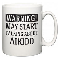 Warning!  May Start Talking About Aikido  Mug