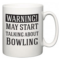Warning!  May Start Talking About Bowling  Mug
