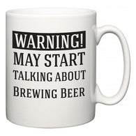 Warning!  May Start Talking About Brewing Beer  Mug