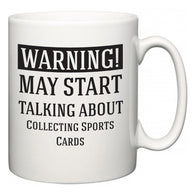 Warning!  May Start Talking About Collecting Sports Cards   Mug