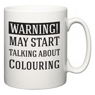 Warning!  May Start Talking About Colouring  Mug