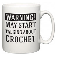 Warning!  May Start Talking About Crochet  Mug