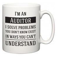 I'm A Auditor I Solve Problems You Don't Know Exist In Ways You Can't Understand  Mug