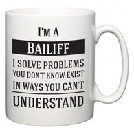 I'm A Bailiff I Solve Problems You Don't Know Exist In Ways You Can't Understand  Mug