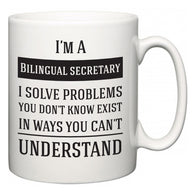 I'm A Bilingual secretary I Solve Problems You Don't Know Exist In Ways You Can't Understand  Mug