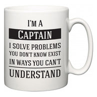 I'm A Captain I Solve Problems You Don't Know Exist In Ways You Can't Understand  Mug