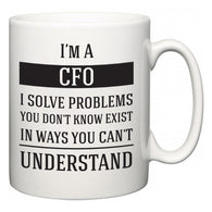 I'm A CFO I Solve Problems You Don't Know Exist In Ways You Can't Understand  Mug