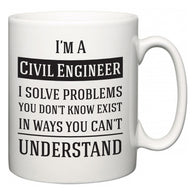 I'm A Civil Engineer I Solve Problems You Don't Know Exist In Ways You Can't Understand  Mug
