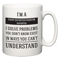 I'm A Court reporter/verbatim reporter I Solve Problems You Don't Know Exist In Ways You Can't Understand  Mug