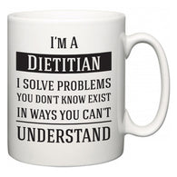 I'm A Dietitian I Solve Problems You Don't Know Exist In Ways You Can't Understand  Mug