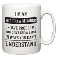 I'm A Air Crew Member I Solve Problems You Don't Know Exist In Ways You Can't Understand  Mug
