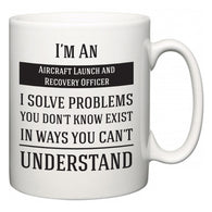 I'm A Aircraft Launch and Recovery Officer I Solve Problems You Don't Know Exist In Ways You Can't Understand  Mug