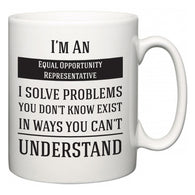 I'm A Equal Opportunity Representative I Solve Problems You Don't Know Exist In Ways You Can't Understand  Mug